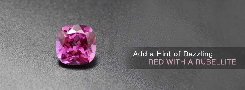 Add a hint of dazzling red with a Rubellite - BIG